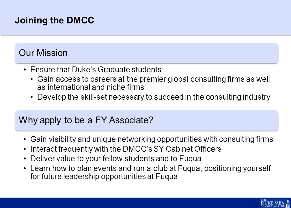 Joining the DMCC Our Mission Ensure that Duke's Graduate students: Gain access to careers at the premier global consulting firms as well as internatio