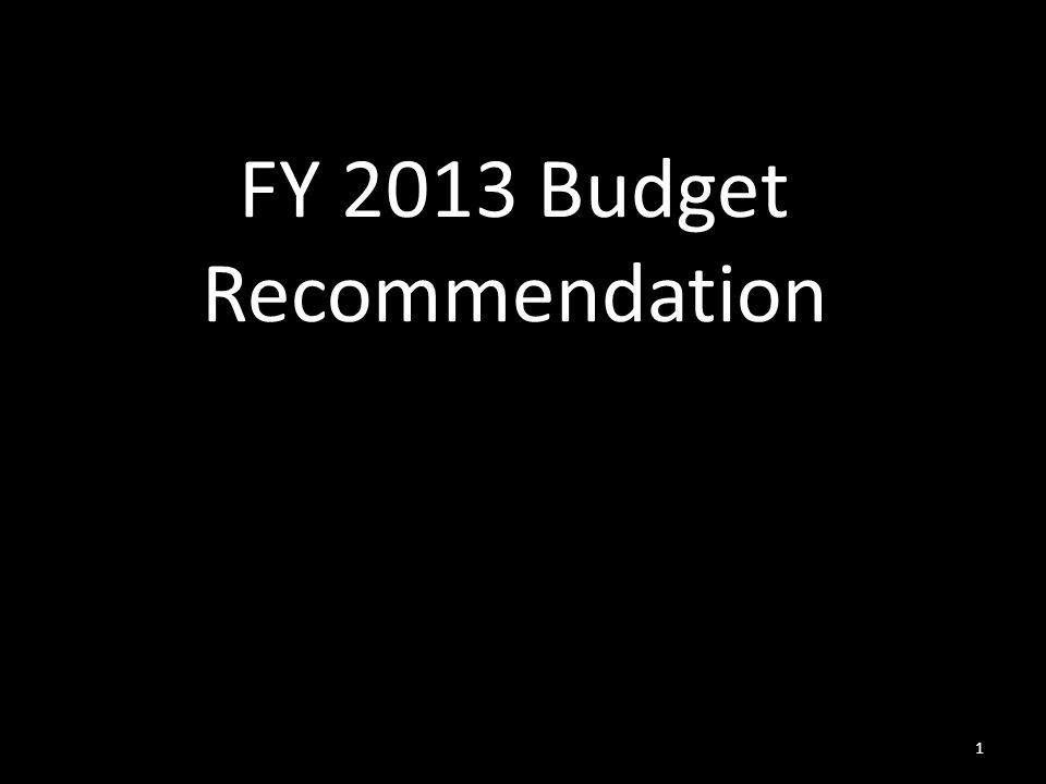 FY 2013 Budget Recommendation 1