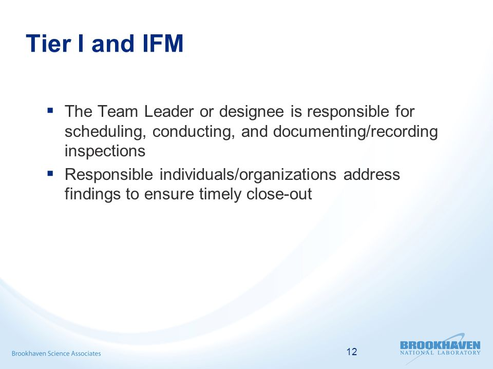 Tier I and IFM  The Team Leader or designee is responsible for scheduling, conducting, and documenting/recording inspections  Responsible individual