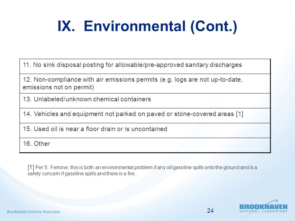 24 IX. Environmental (Cont.) [1] Per S. Ferrone, this is both an environmental problem if any oil/gasoline spills onto the ground and is a safety conc