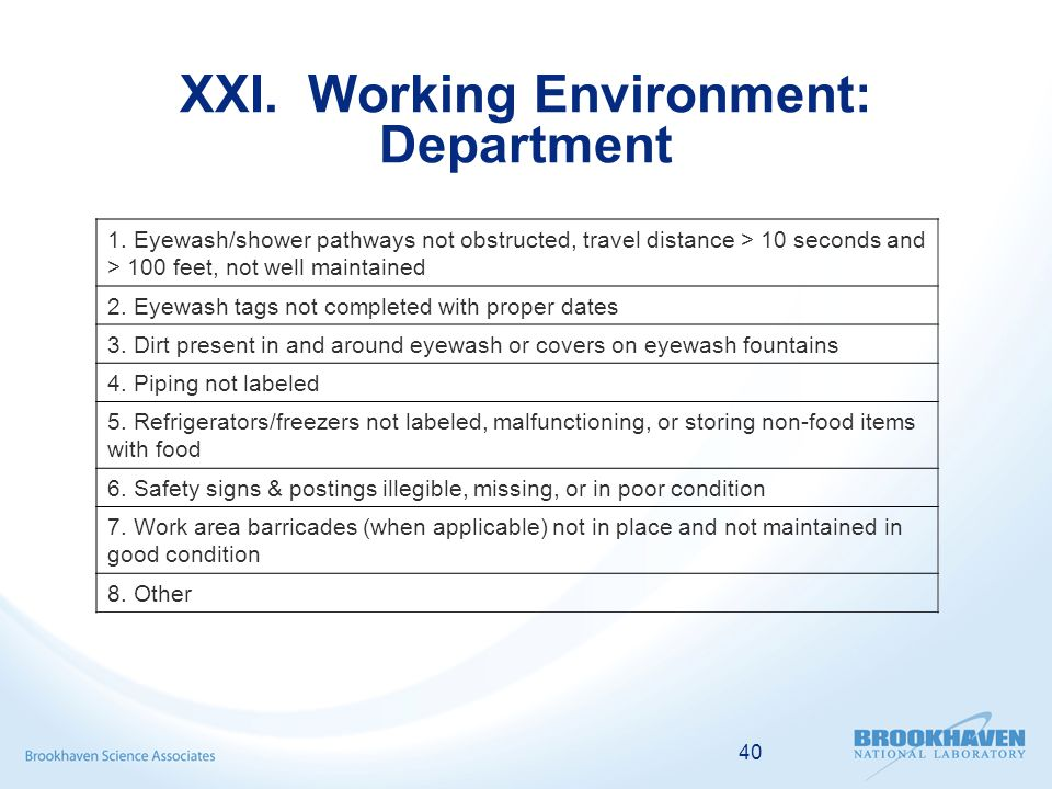 40 XXI. Working Environment: Department 1. Eyewash/shower pathways not obstructed, travel distance > 10 seconds and > 100 feet, not well maintained 2.