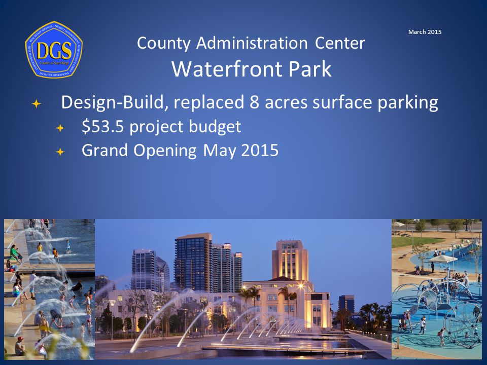 County Administration Center Waterfront Park March 2015  Design-Build, replaced 8 acres surface parking  $53.5 project budget  Grand Opening May 2015