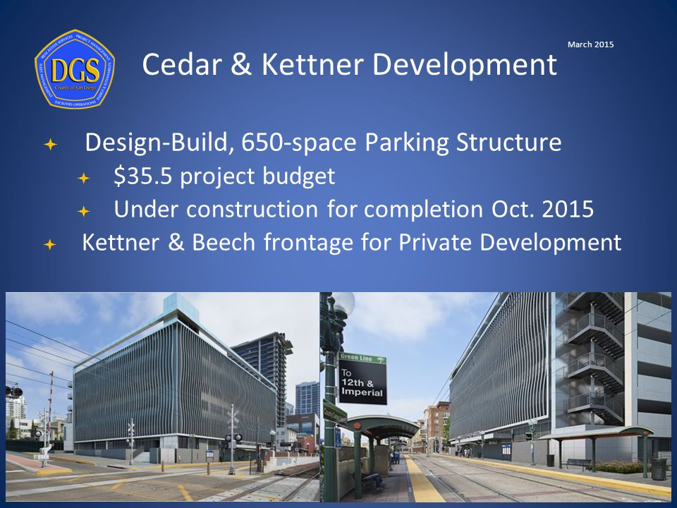 Cedar & Kettner Development March 2015  Design-Build, 650-space Parking Structure  $35.5 project budget  Under construction for completion Oct.