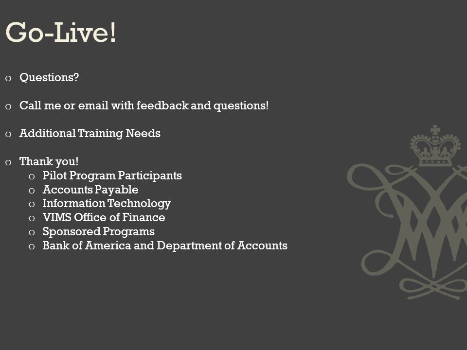 Go-Live. o Questions. o Call me or email with feedback and questions.