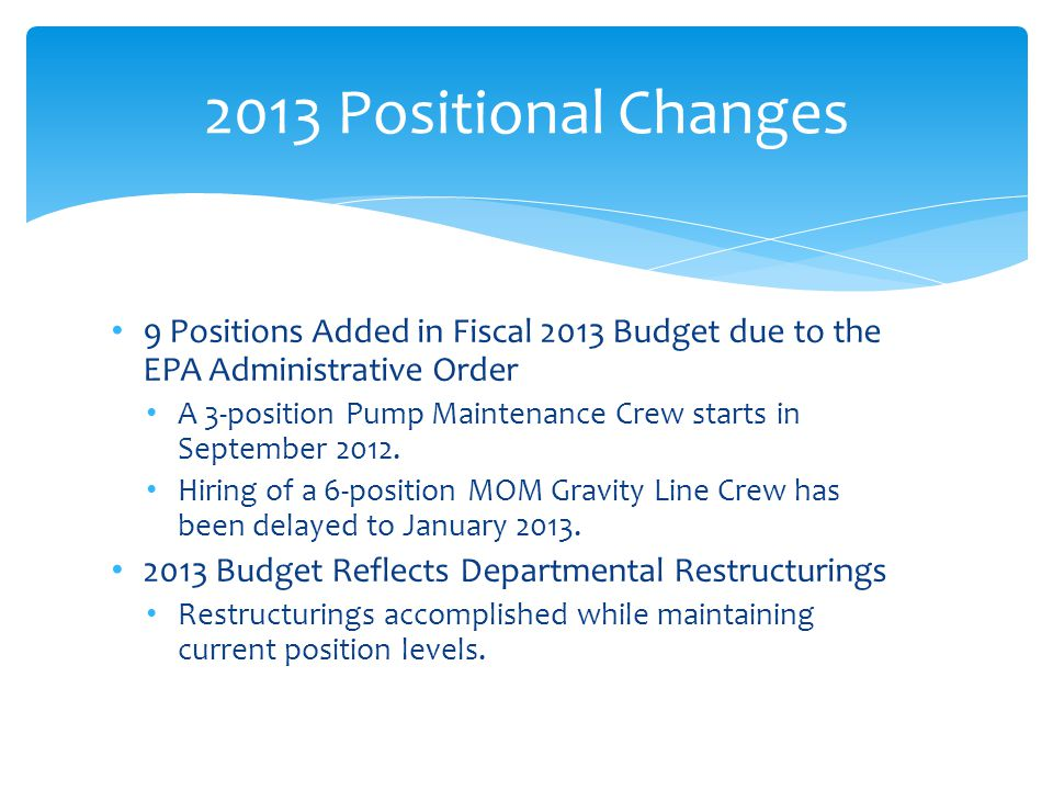 9 Positions Added in Fiscal 2013 Budget due to the EPA Administrative Order A 3-position Pump Maintenance Crew starts in September 2012.