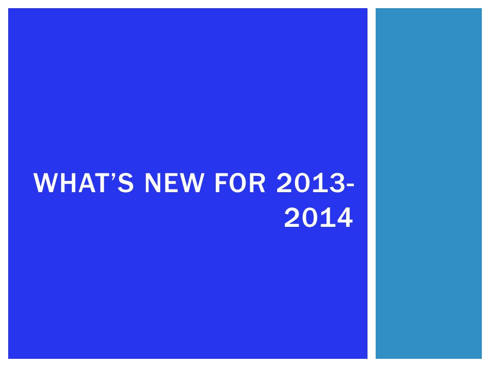 WHAT'S NEW FOR 2013- 2014