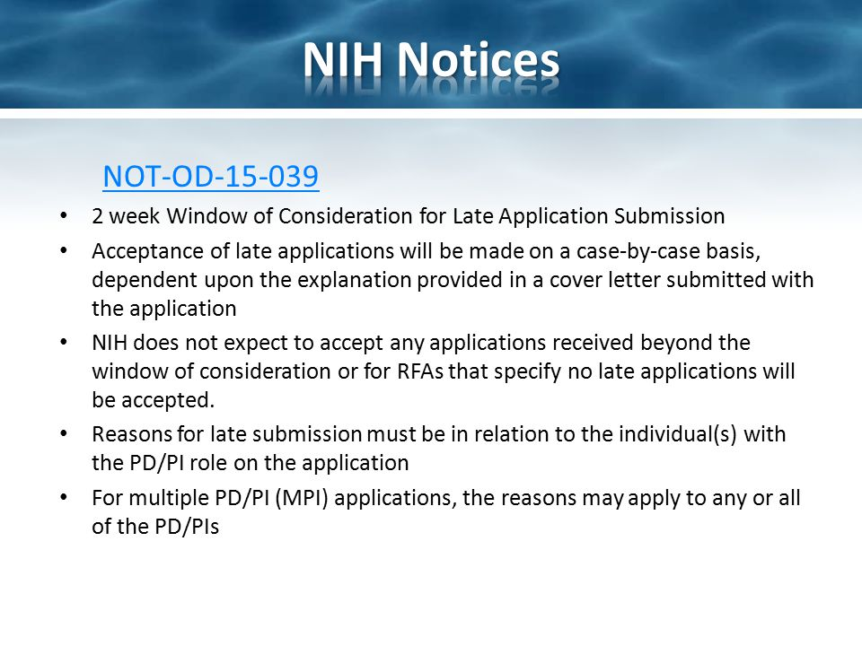 NOT-OD-15-039 2 week Window of Consideration for Late Application Submission Acceptance of late applications will be made on a case-by-case basis, dep