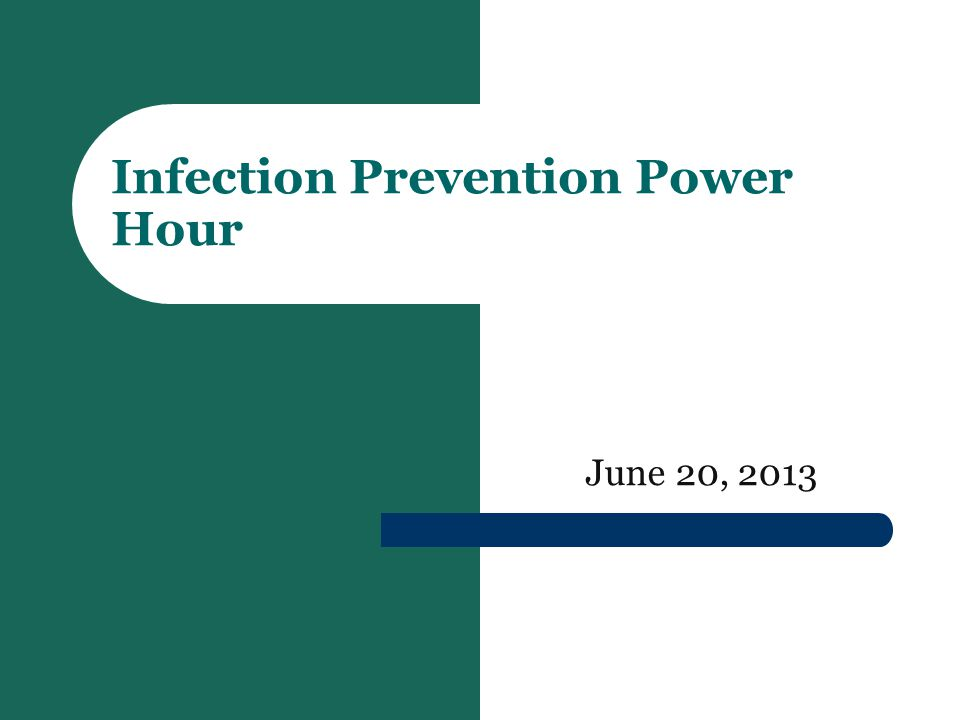 June 20, 2013 Infection Prevention Power Hour