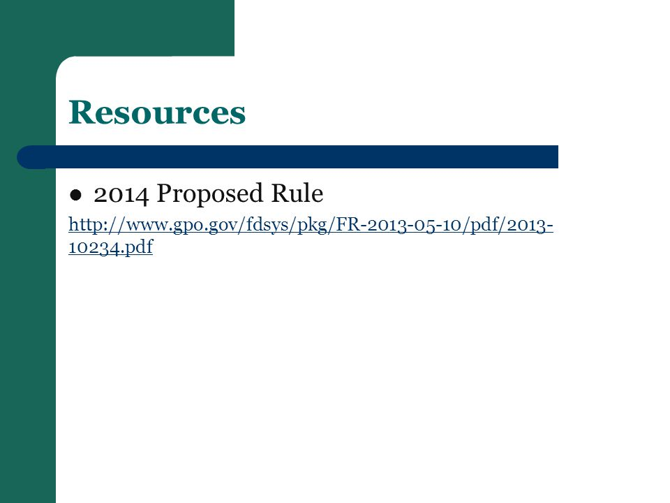 Resources 2014 Proposed Rule http://www.gpo.gov/fdsys/pkg/FR-2013-05-10/pdf/2013- 10234.pdf