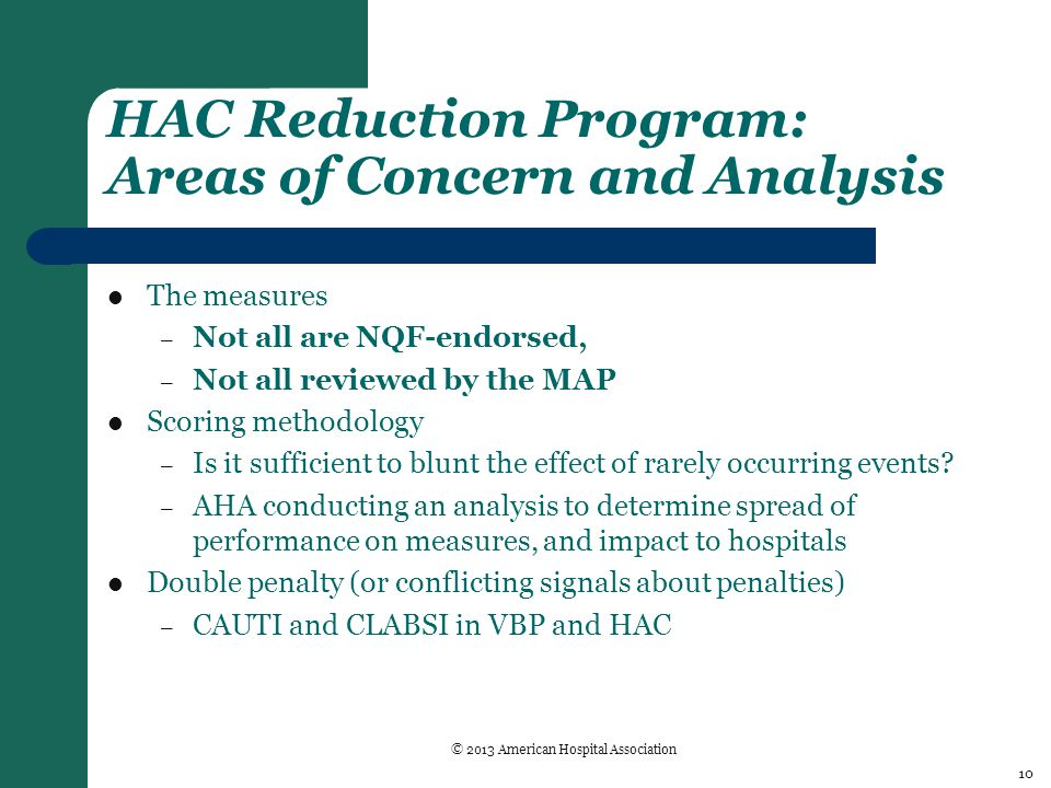 HAC Reduction Program: Areas of Concern and Analysis The measures – Not all are NQF-endorsed, – Not all reviewed by the MAP Scoring methodology – Is it sufficient to blunt the effect of rarely occurring events.