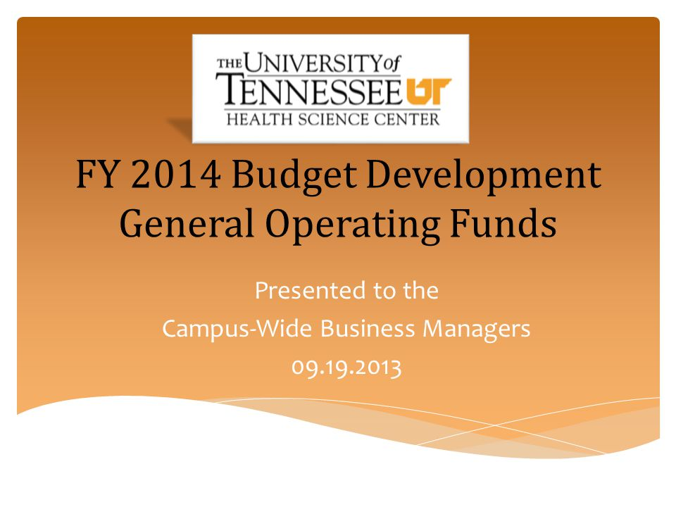 FY 2014 Budget Development General Operating Funds Presented to the Campus-Wide Business Managers 09.19.2013