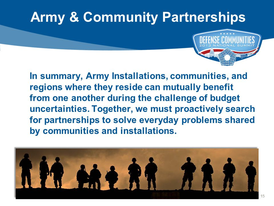 15 2013 ADC DEFENSE COMMUNITIES NATIONAL SUMMIT | PAGE 15 Army & Community Partnerships In summary, Army Installations, communities, and regions where