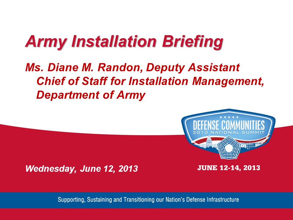Army Installation Briefing Ms. Diane M. Randon, Deputy Assistant Chief of Staff for Installation Management, Department of Army Wednesday, June 12, 20