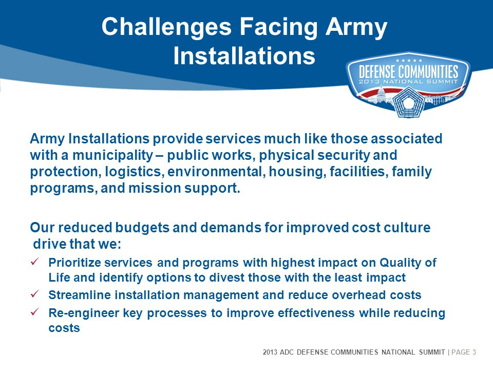 2013 ADC DEFENSE COMMUNITIES NATIONAL SUMMIT | PAGE 3 3 Challenges Facing Army Installations Army Installations provide services much like those assoc