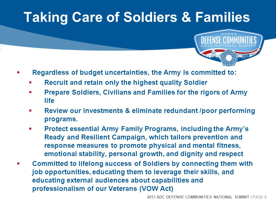 8 2013 ADC DEFENSE COMMUNITIES NATIONAL SUMMIT | PAGE 8 Taking Care of Soldiers & Families  Regardless of budget uncertainties, the Army is committed