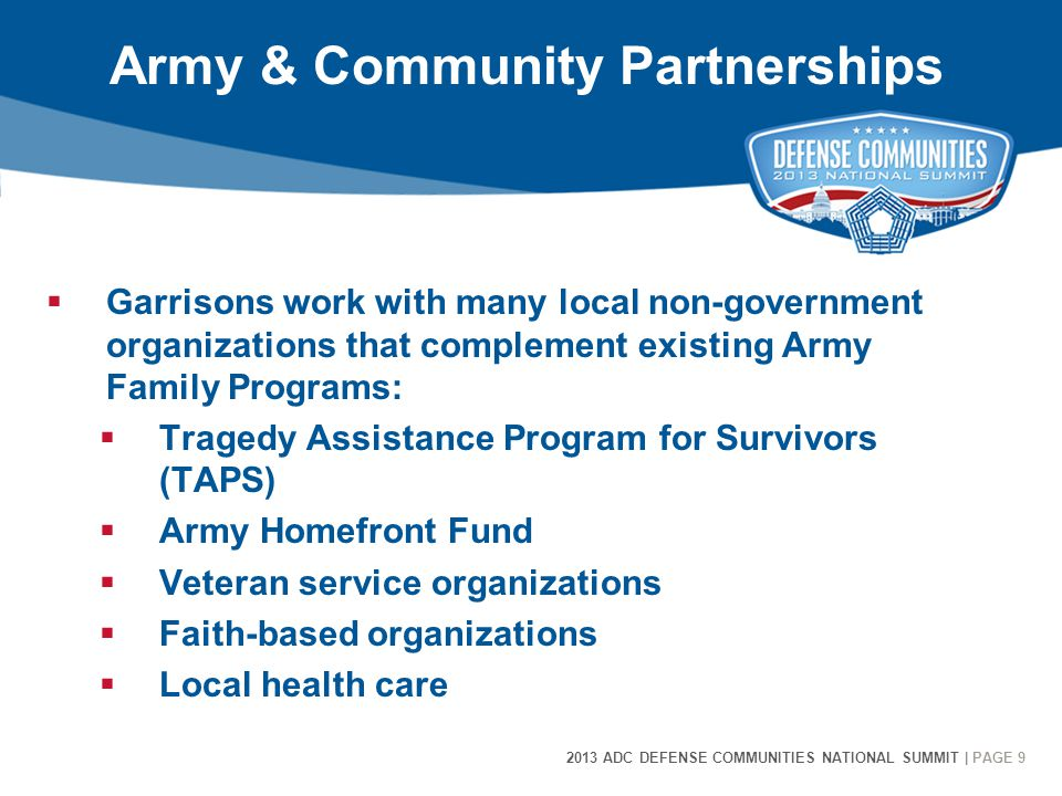 9 2013 ADC DEFENSE COMMUNITIES NATIONAL SUMMIT | PAGE 9 Army & Community Partnerships  Garrisons work with many local non-government organizations th