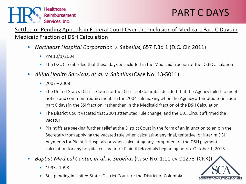 PART C DAYS Settled or Pending Appeals in Federal Court Over the Inclusion of Medicare Part C Days in Medicaid Fraction of DSH Calculation Northeast Hospital Corporation v.