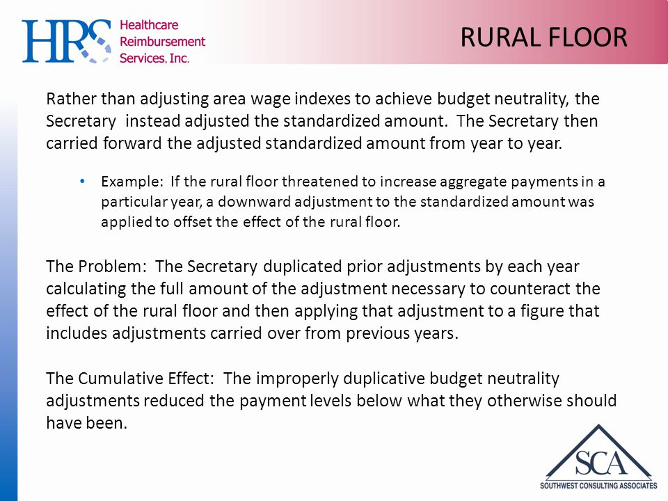 RURAL FLOOR Rather than adjusting area wage indexes to achieve budget neutrality, the Secretary instead adjusted the standardized amount.