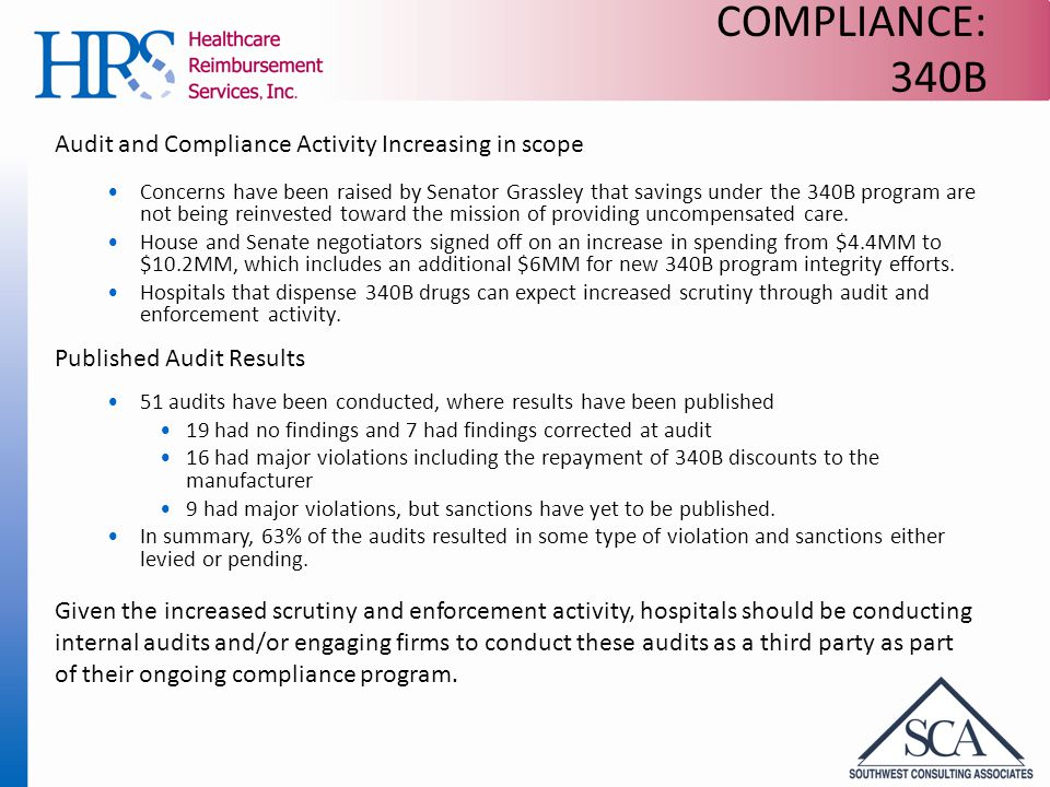 COMPLIANCE: 340B Audit and Compliance Activity Increasing in scope Concerns have been raised by Senator Grassley that savings under the 340B program are not being reinvested toward the mission of providing uncompensated care.