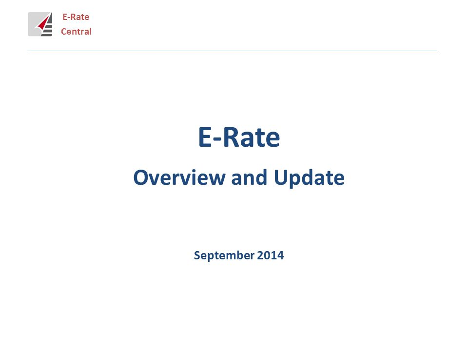 E-Rate Central E-Rate Overview and Update September 2014