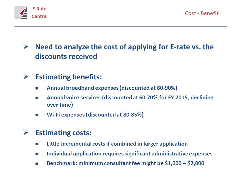 E-Rate Central Cost - Benefit  Need to analyze the cost of applying for E-rate vs.