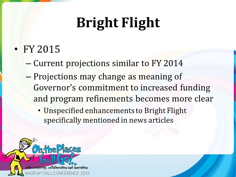 Bright Flight FY 2015 – Current projections similar to FY 2014 – Projections may change as meaning of Governor's commitment to increased funding and p