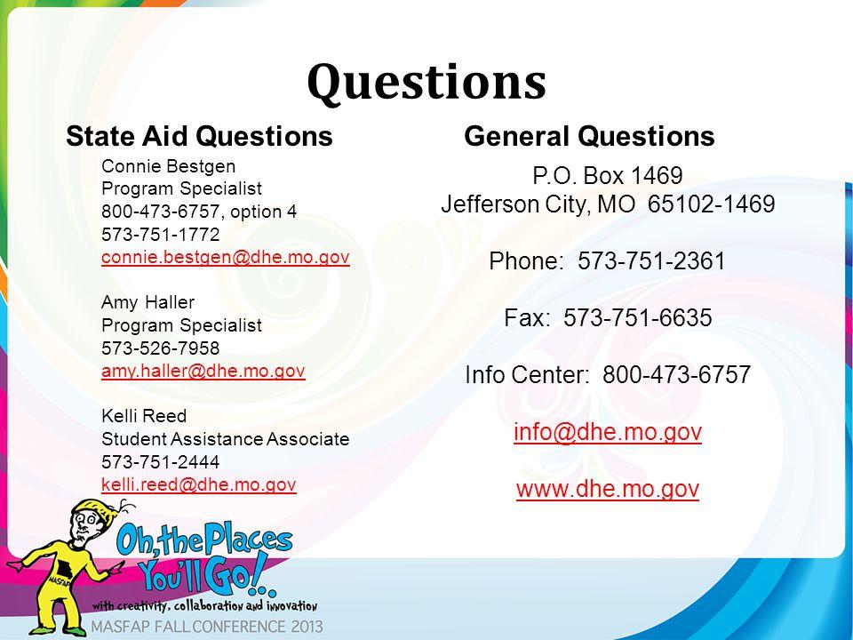 Questions State Aid Questions Connie Bestgen Program Specialist 800-473-6757, option 4 573-751-1772 connie.bestgen@dhe.mo.gov Amy Haller Program Speci