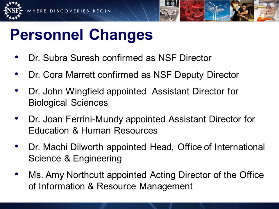 Personnel Changes Dr. Subra Suresh confirmed as NSF Director Dr.