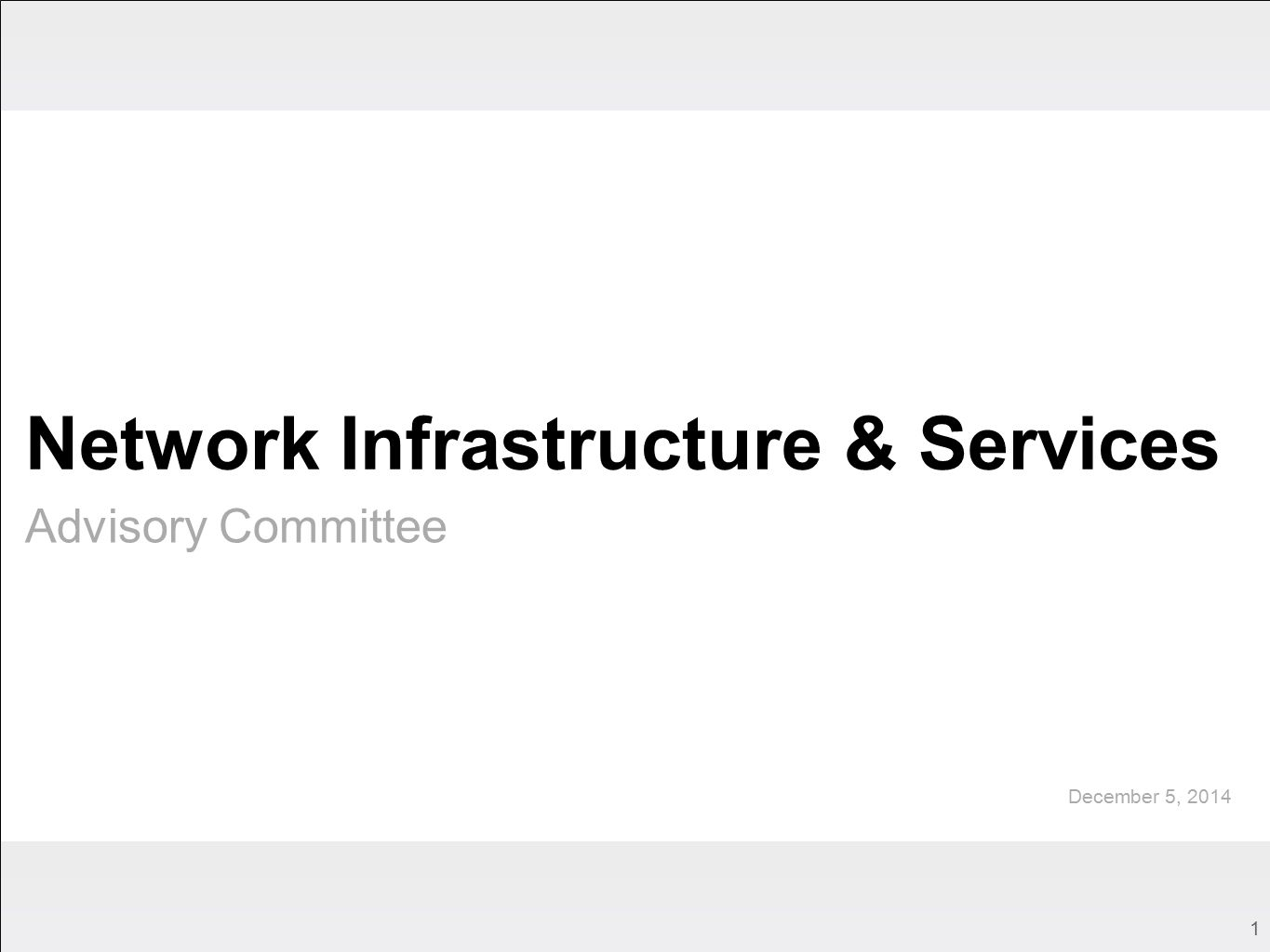 1 Network Infrastructure & Services Advisory Committee December 5, 2014