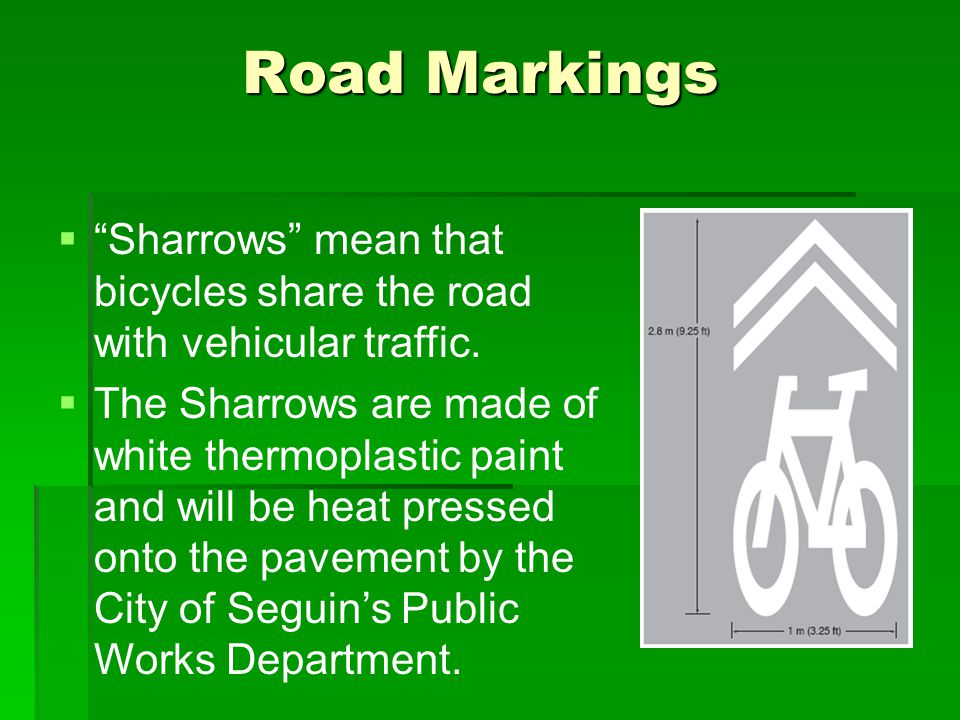 Road Markings  Sharrows mean that bicycles share the road with vehicular traffic.