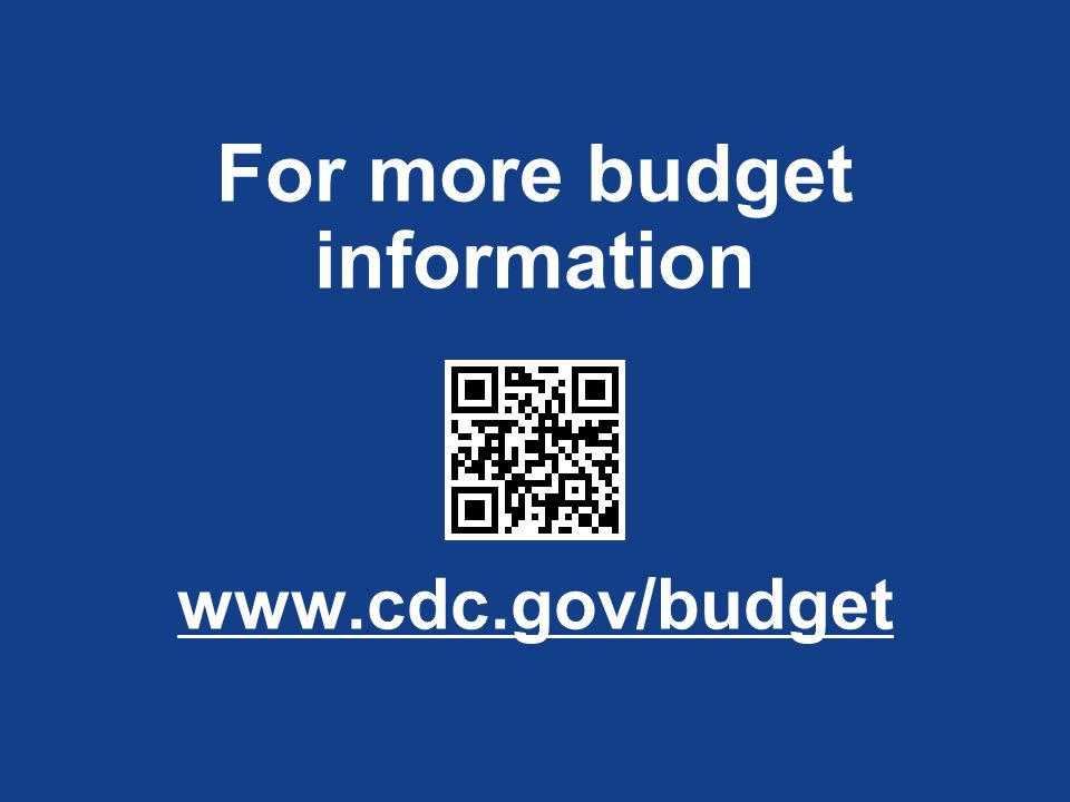 For more budget information www.cdc.gov/budget