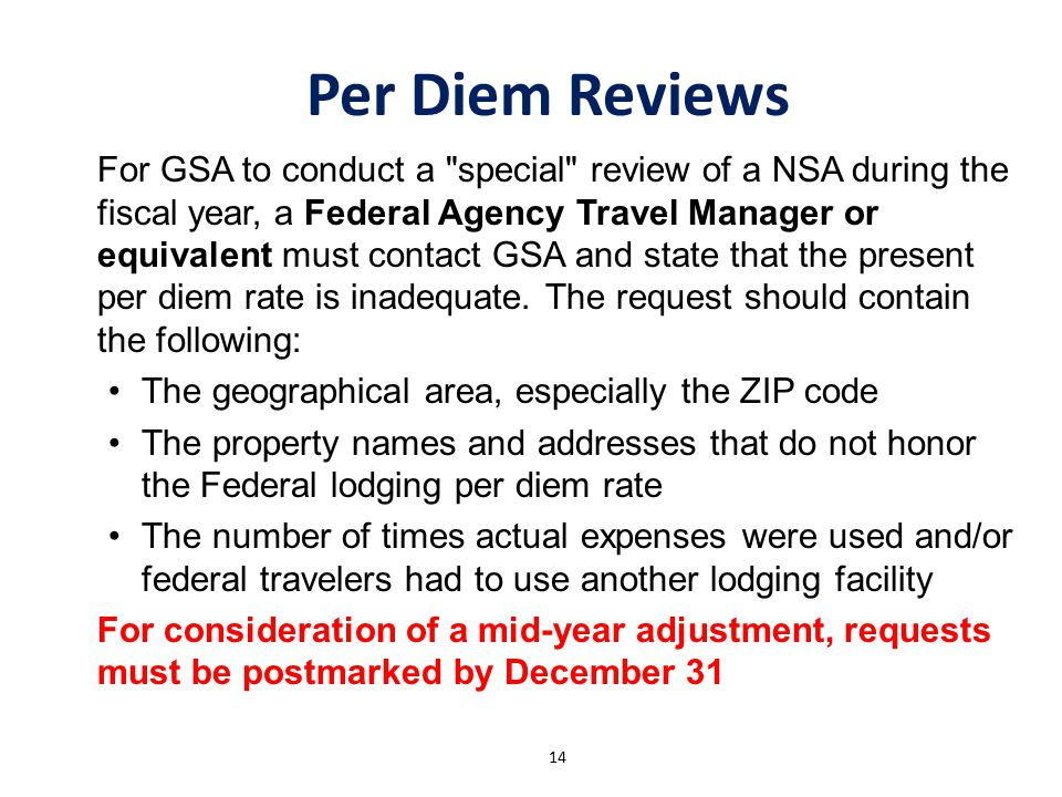 Per Diem Reviews For GSA to conduct a special review of a NSA during the fiscal year, a Federal Agency Travel Manager or equivalent must contact GSA and state that the present per diem rate is inadequate.