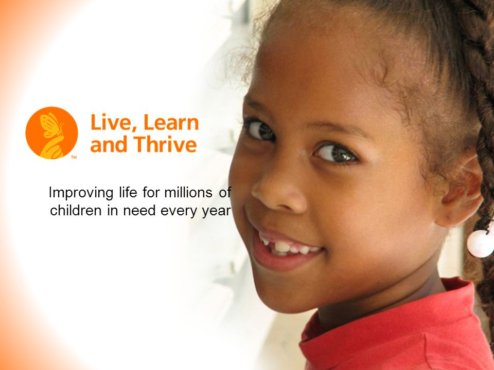 Improving life for millions of children in need every year