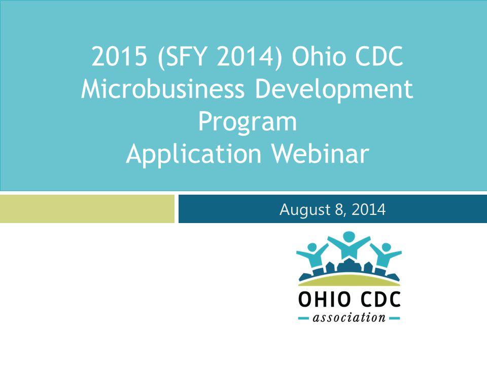 2015 (SFY 2014) Ohio CDC Microbusiness Development Program Application Webinar August 8, 2014