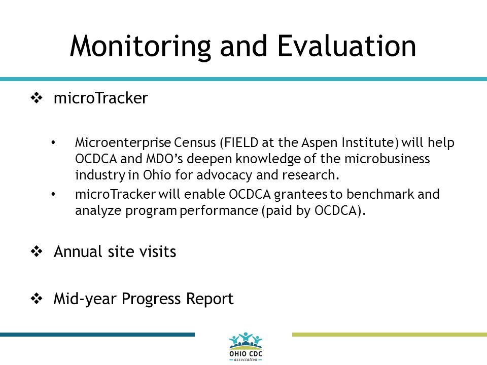 Monitoring and Evaluation  microTracker Microenterprise Census (FIELD at the Aspen Institute) will help OCDCA and MDO's deepen knowledge of the microbusiness industry in Ohio for advocacy and research.