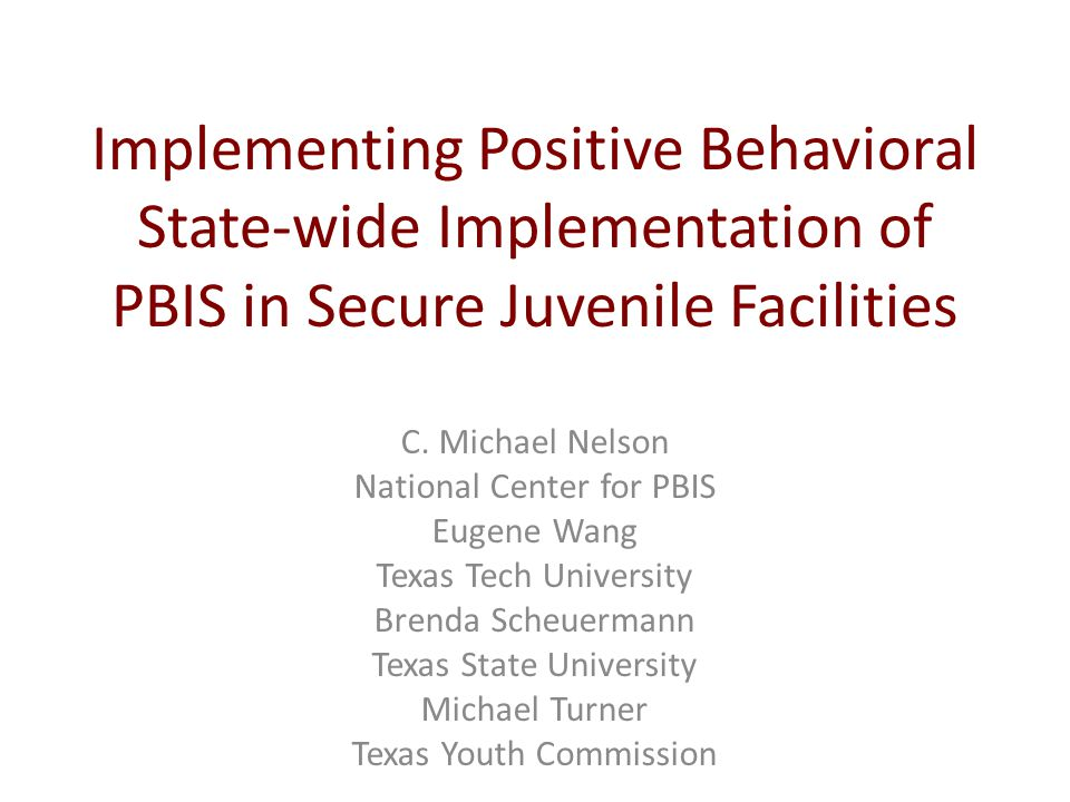 Implementing Positive Behavioral State-wide Implementation of PBIS in Secure Juvenile Facilities C.