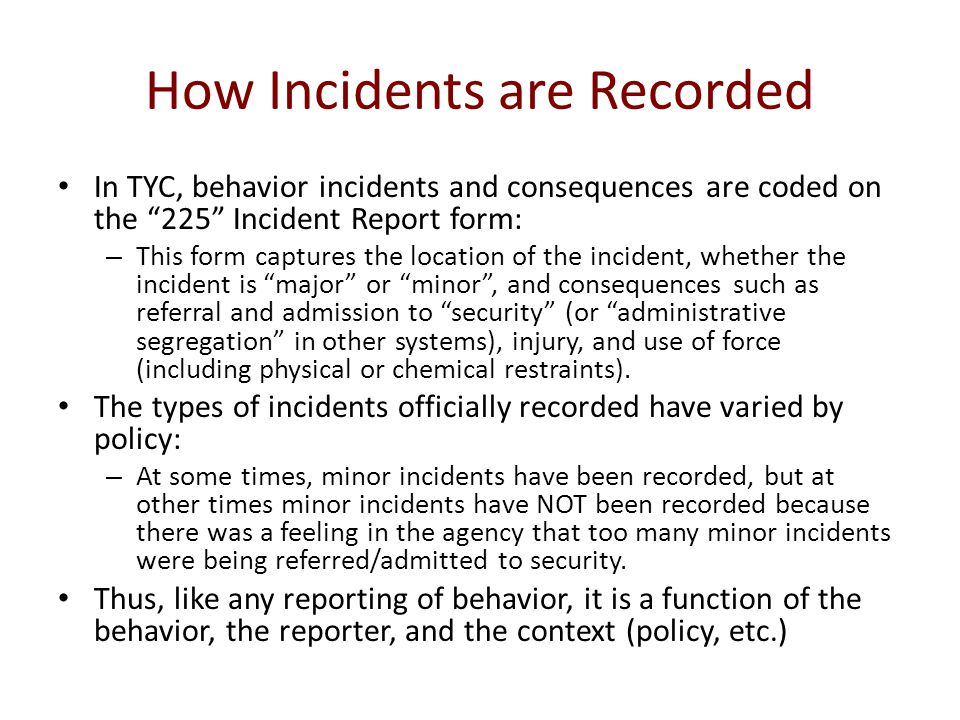 """How Incidents are Recorded In TYC, behavior incidents and consequences are coded on the """"225"""" Incident Report form: – This form captures the location"""