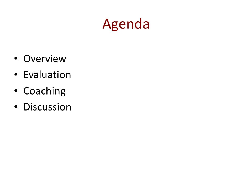 Agenda Overview Evaluation Coaching Discussion