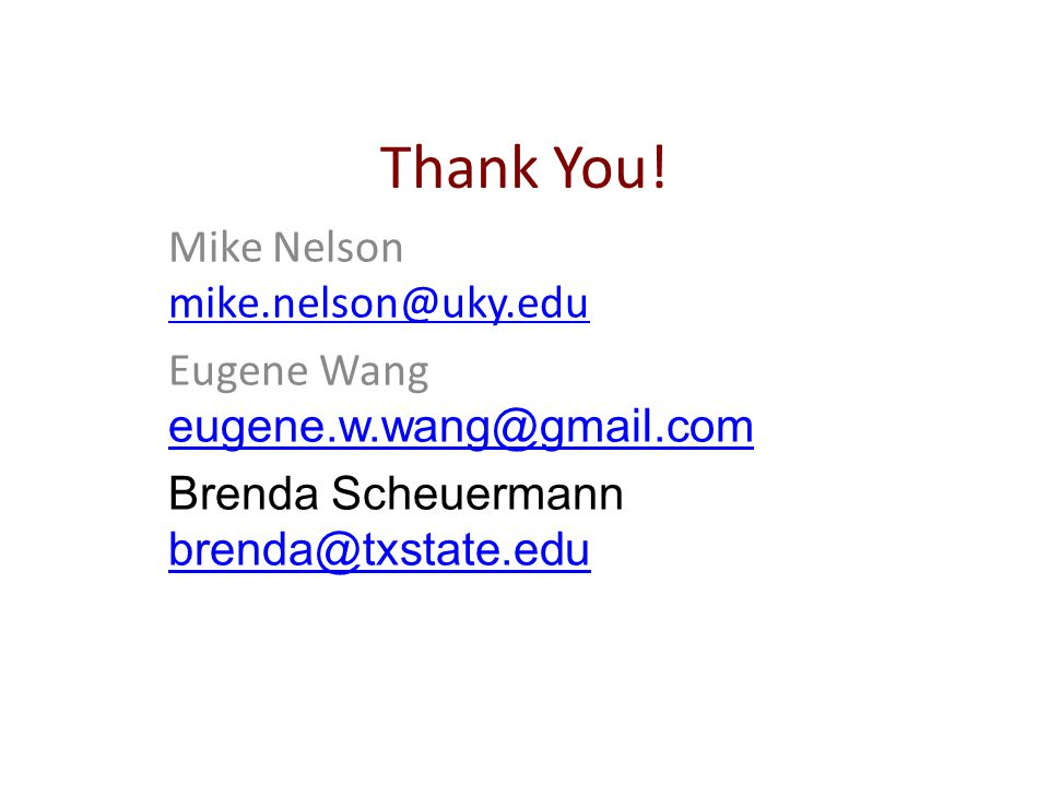 Thank You! Mike Nelson mike.nelson@uky.edu mike.nelson@uky.edu Eugene Wang eugene.w.wang@gmail.com eugene.w.wang@gmail.com Brenda Scheuermann brenda@t