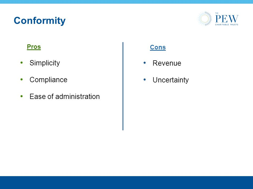 Conformity Simplicity Compliance Ease of administration Revenue Uncertainty Pros Cons