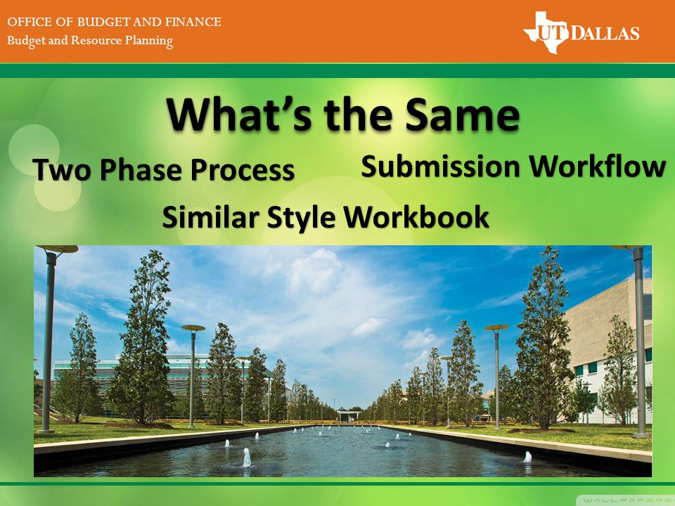 DIVISION OF FINANCE Office of the Vice President for Finance OFFICE OF BUDGET AND FINANCE Budget and Resource Planning What's the Same Submission Workflow Similar Style Workbook Two Phase Process Two Phase Process