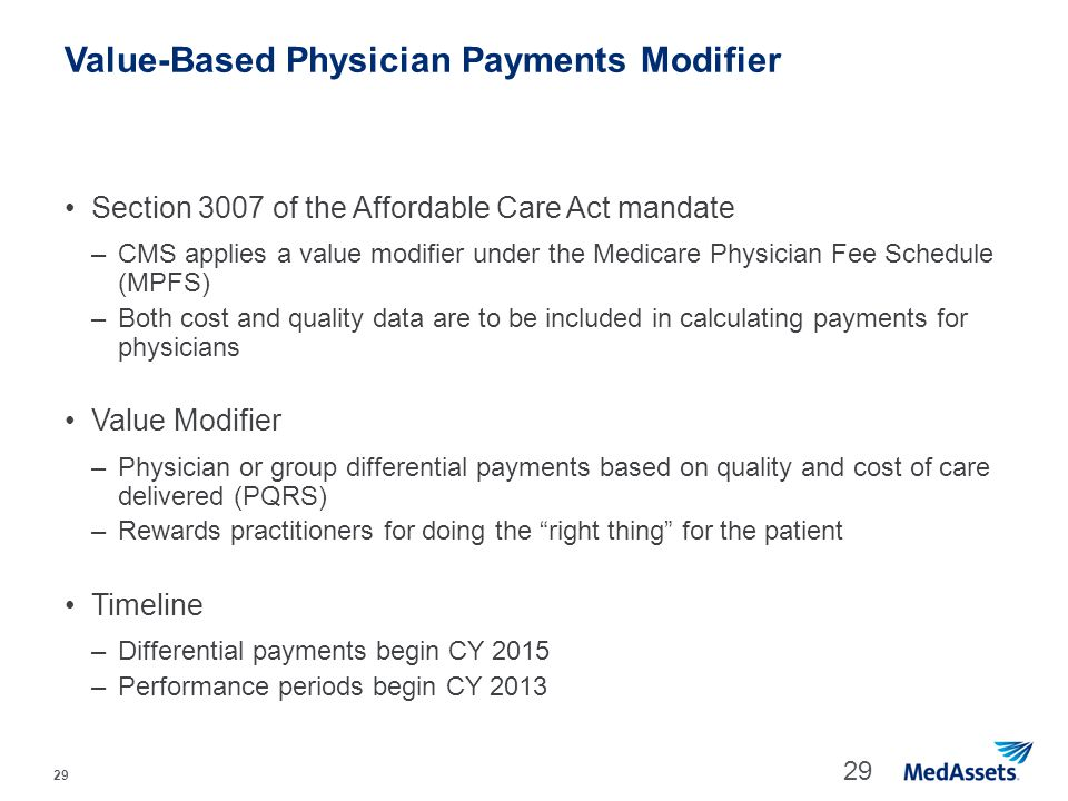 29 Value-Based Physician Payments Modifier Section 3007 of the Affordable Care Act mandate –CMS applies a value modifier under the Medicare Physician