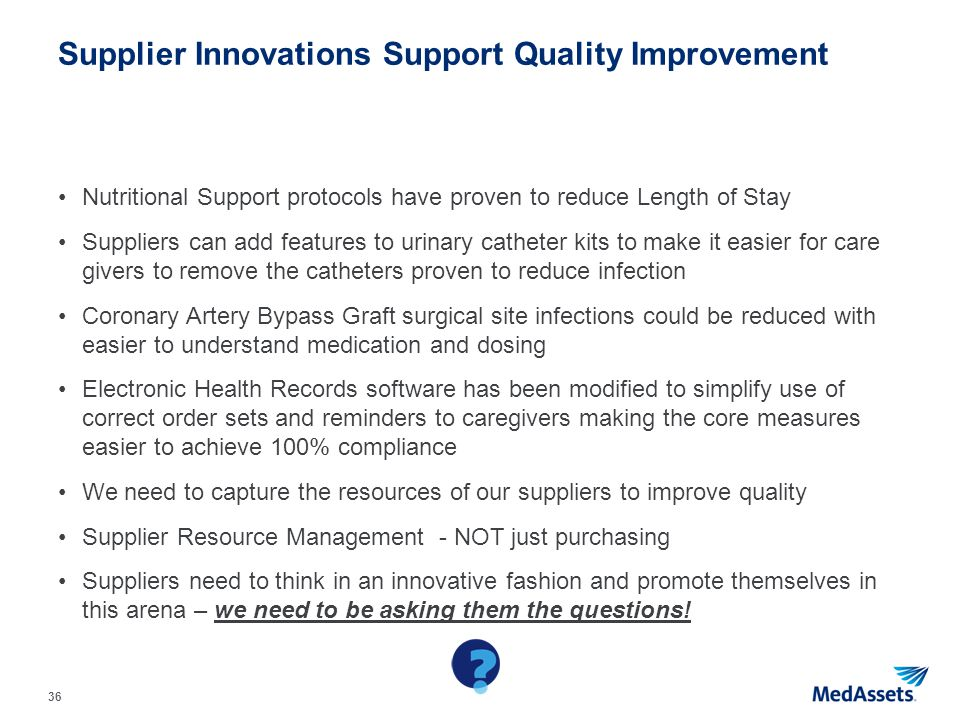 36 Supplier Innovations Support Quality Improvement Nutritional Support protocols have proven to reduce Length of Stay Suppliers can add features to u
