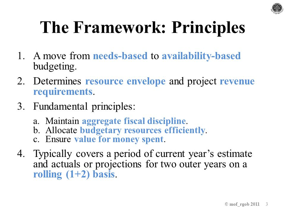 The Framework: Principles 1.A move from needs-based to availability-based budgeting.
