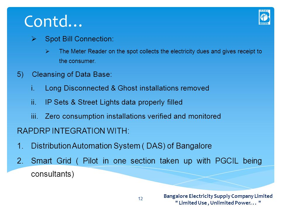 Contd… 12  Spot Bill Connection:  The Meter Reader on the spot collects the electricity dues and gives receipt to the consumer.