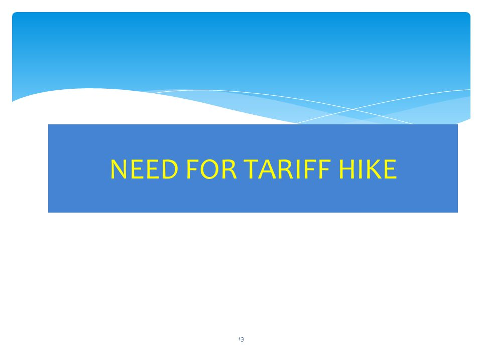 NEED FOR TARIFF HIKE 13