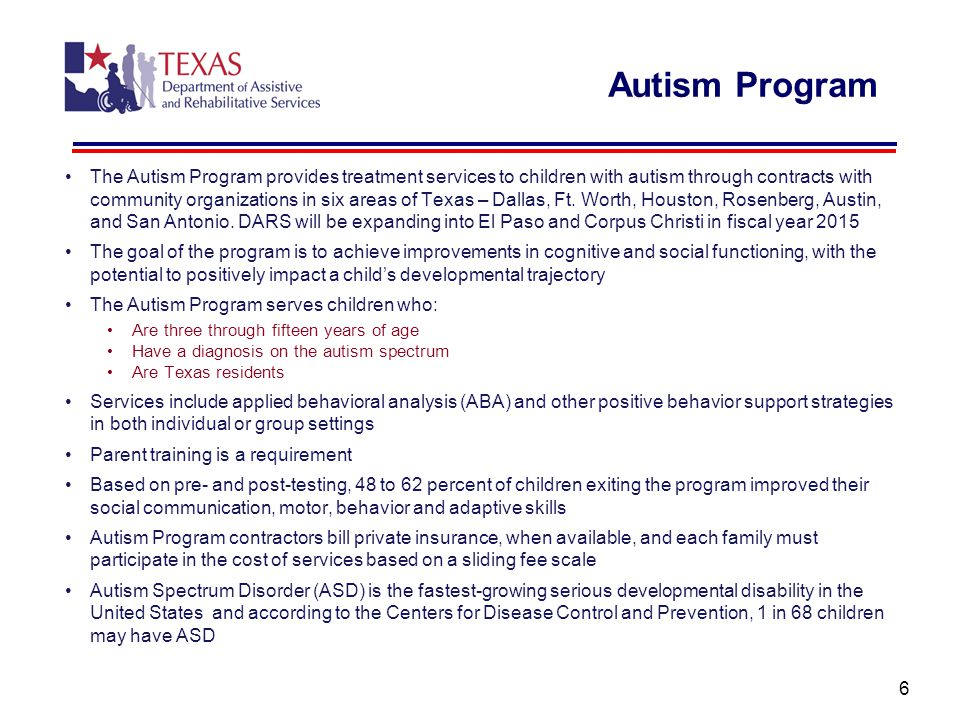 Autism Program The Autism Program provides treatment services to children with autism through contracts with community organizations in six areas of Texas – Dallas, Ft.