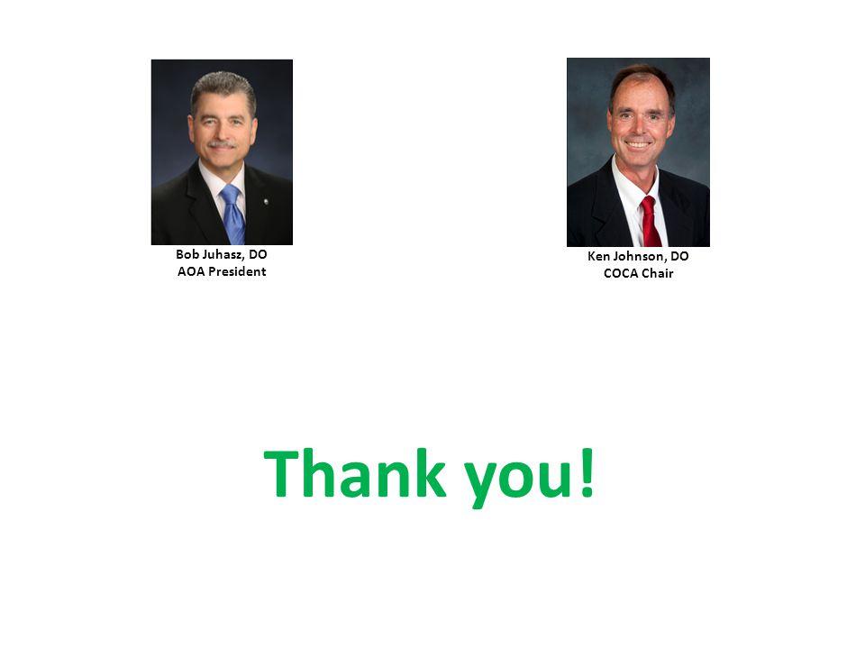 Thank you! Bob Juhasz, DO AOA President Ken Johnson, DO COCA Chair