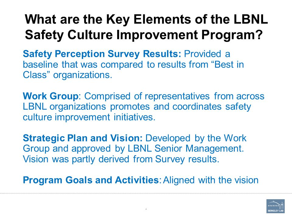 What are the Key Elements of the LBNL Safety Culture Improvement Program? Safety Perception Survey Results: Provided a baseline that was compared to r