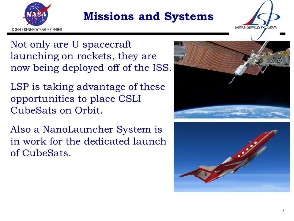 Missions and Systems Not only are U spacecraft launching on rockets, they are now being deployed off of the ISS.